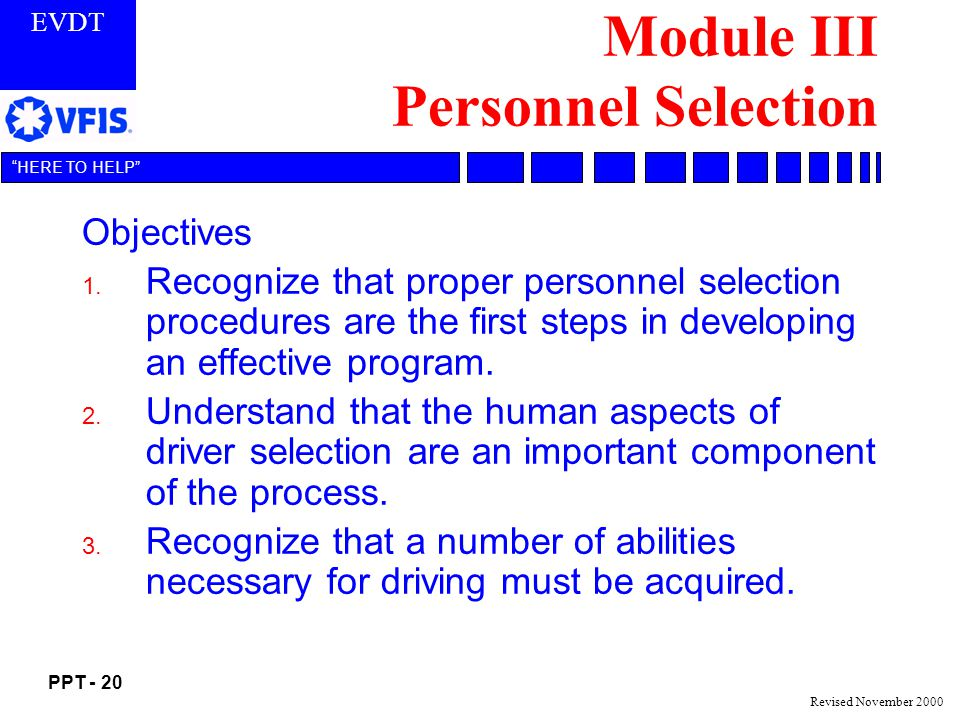 EVDT PPT - 20 HERE TO HELP Revised November 2000 Module III Personnel Selection Objectives 1.