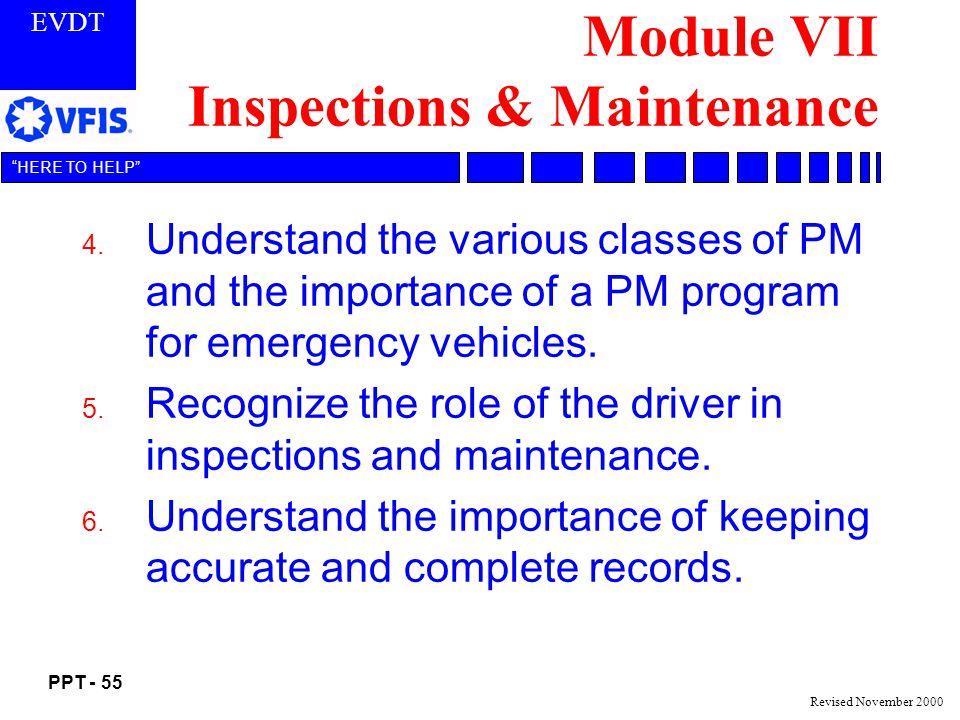 EVDT PPT - 55 HERE TO HELP Revised November 2000 Module VII Inspections & Maintenance 4.