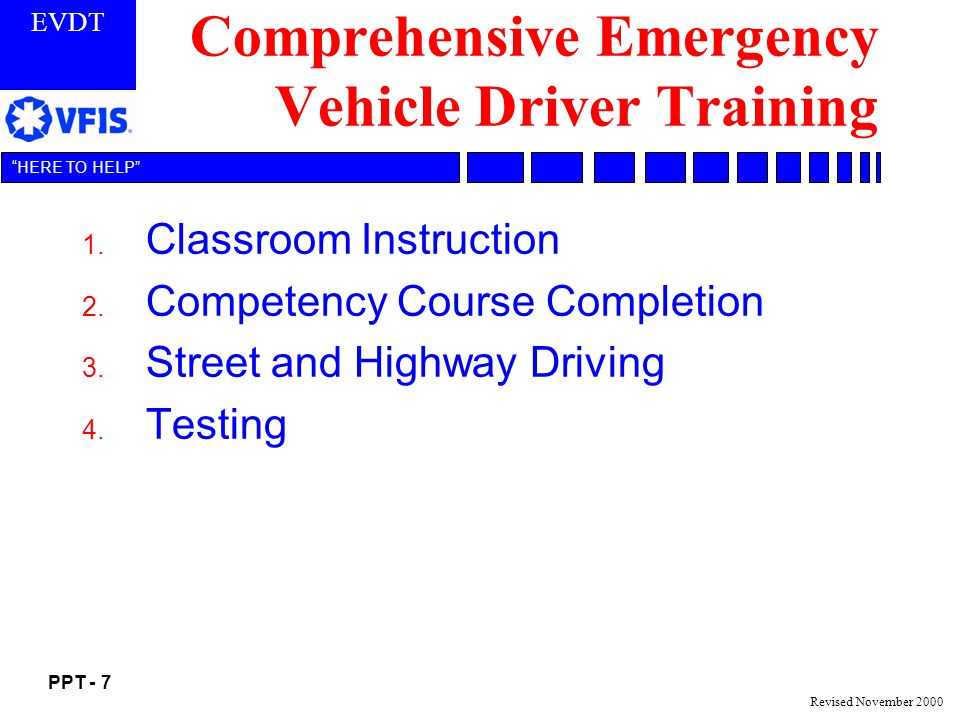 EVDT PPT - 7 HERE TO HELP Revised November 2000 Comprehensive Emergency Vehicle Driver Training 1.