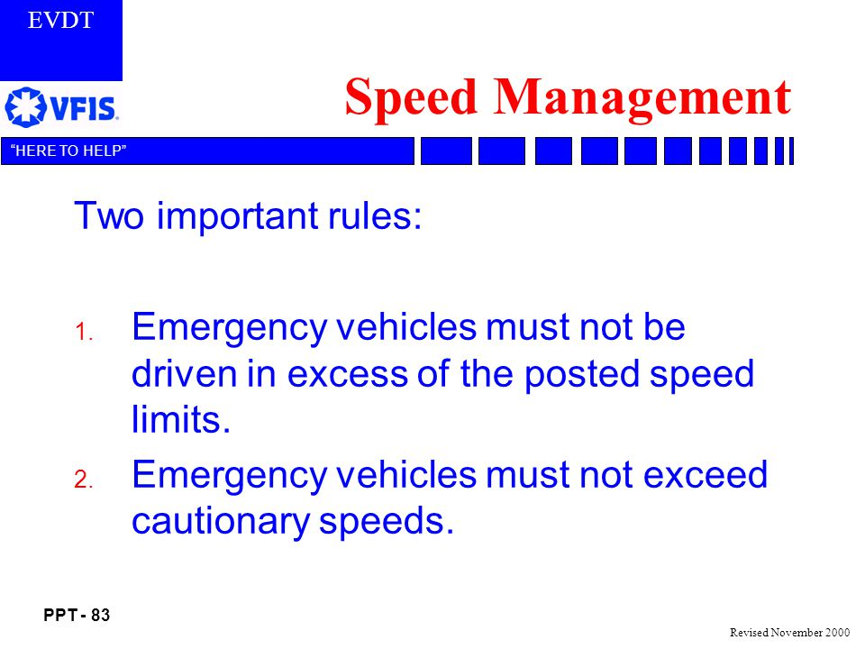 EVDT PPT - 83 HERE TO HELP Revised November 2000 Speed Management Two important rules: 1.