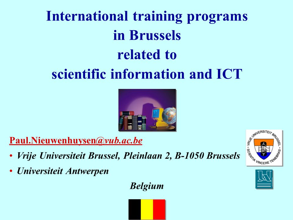 International training programs in Brussels related to scientific information and ICT Vrije Universiteit Brussel, Pleinlaan 2, B-1050 Brussels Universiteit Antwerpen Belgium