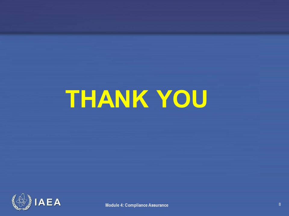 IAEA THANK YOU Module 4: Compliance Assurance 8