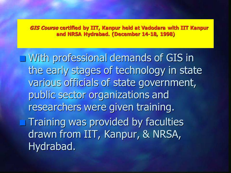 GIS Course certified by IIT, Kanpur held at Vadodara with IIT Kanpur and NRSA Hydrabad.
