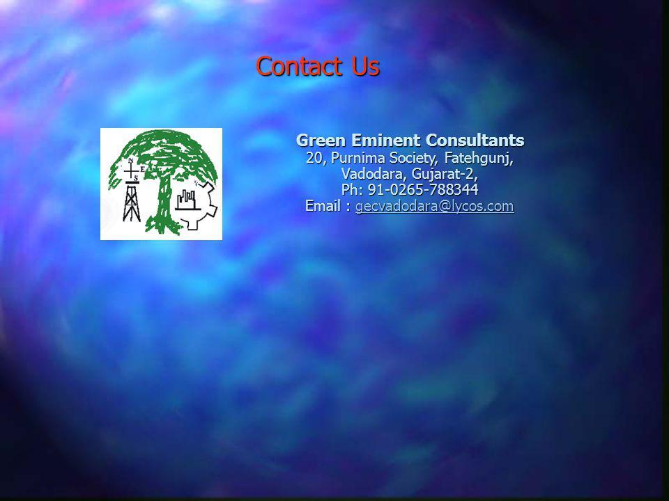 Contact Us Green Eminent Consultants 20, Purnima Society, Fatehgunj, Vadodara, Gujarat-2, Ph: 91-0265-788344 Email : gecvadodara@lycos.com gecvadodara@lycos.com