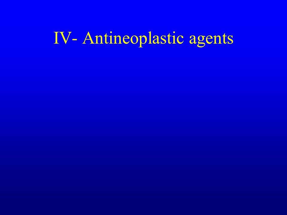 IV- Antineoplastic agents
