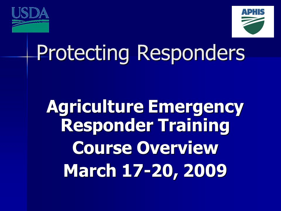 Protecting Responders Agriculture Emergency Responder Training Course Overview March 17-20, 2009