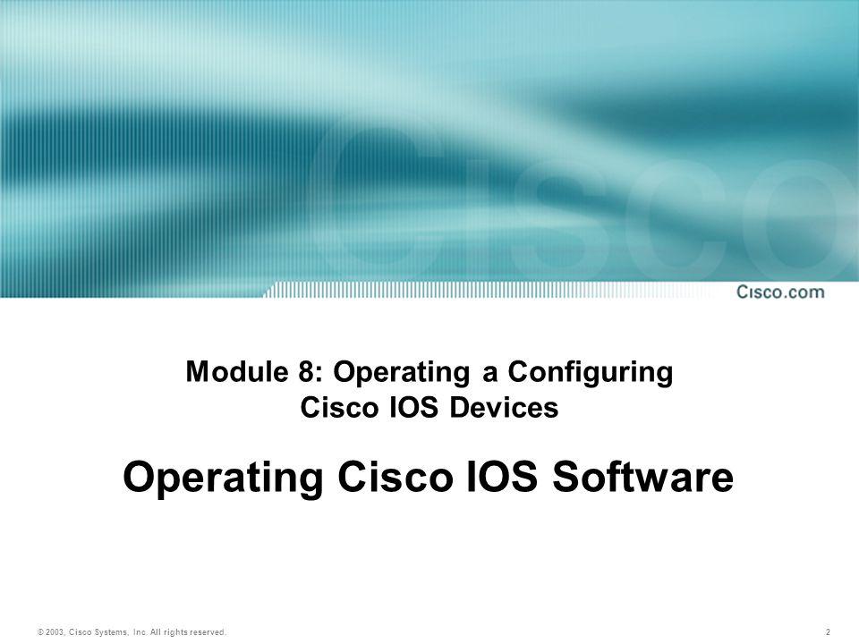 2 Module 8: Operating a Configuring Cisco IOS Devices Operating Cisco IOS Software