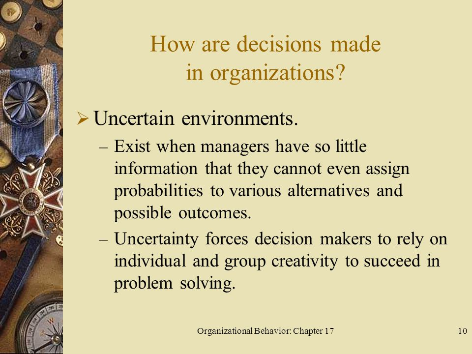 Organizational Behavior: Chapter 1710 How are decisions made in organizations.