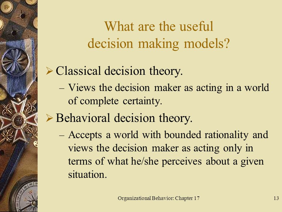 Organizational Behavior: Chapter 1713 What are the useful decision making models.