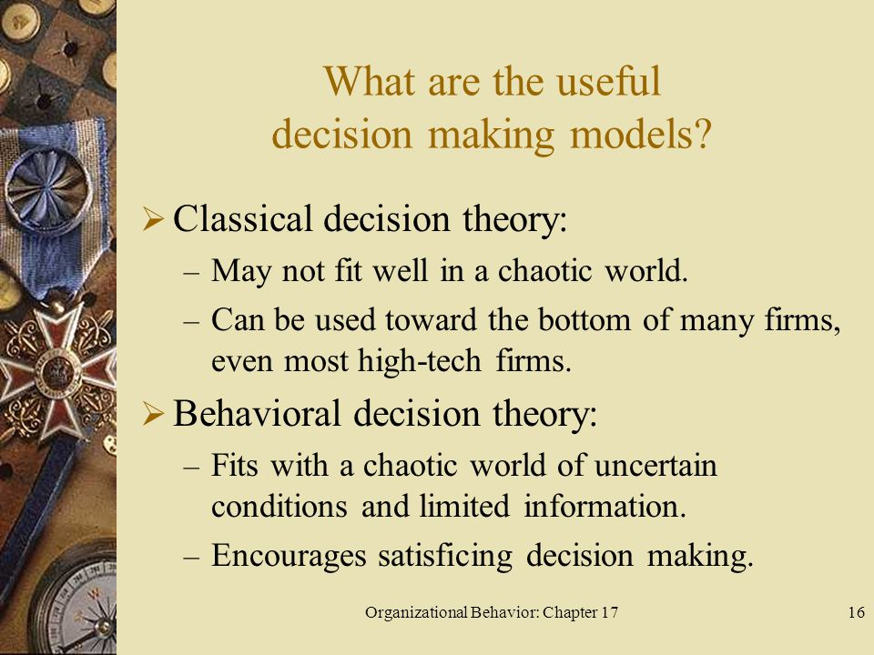 Organizational Behavior: Chapter 1716 What are the useful decision making models.