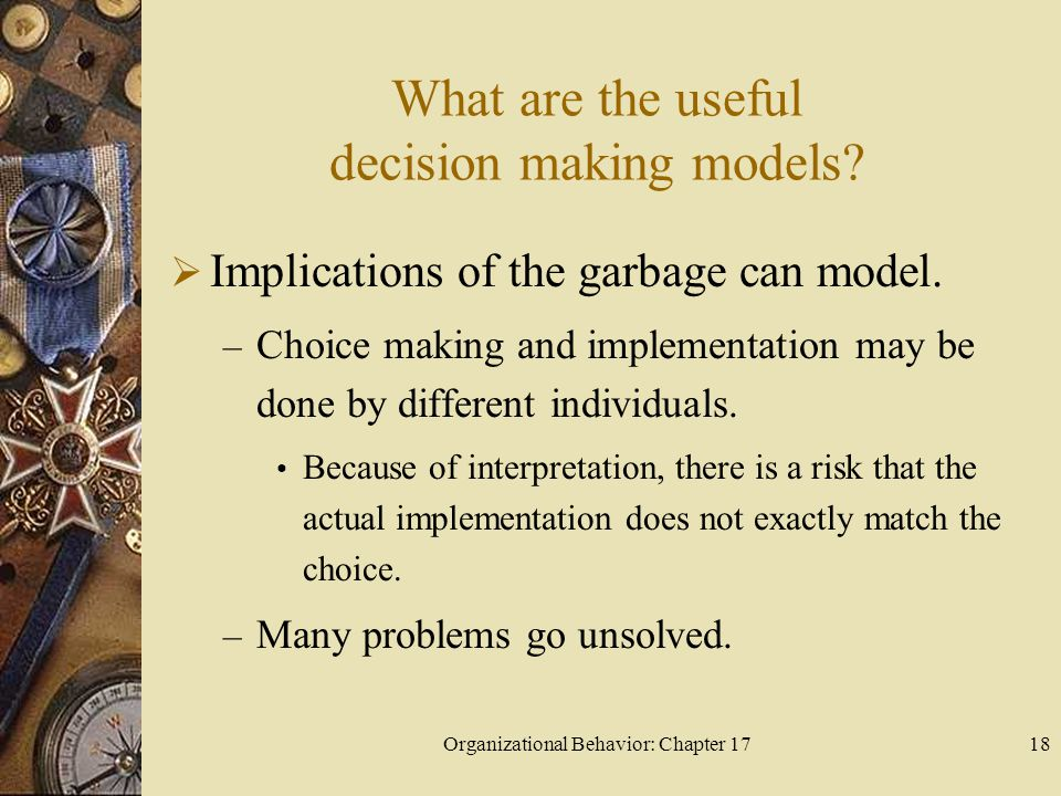 Organizational Behavior: Chapter 1718 What are the useful decision making models.