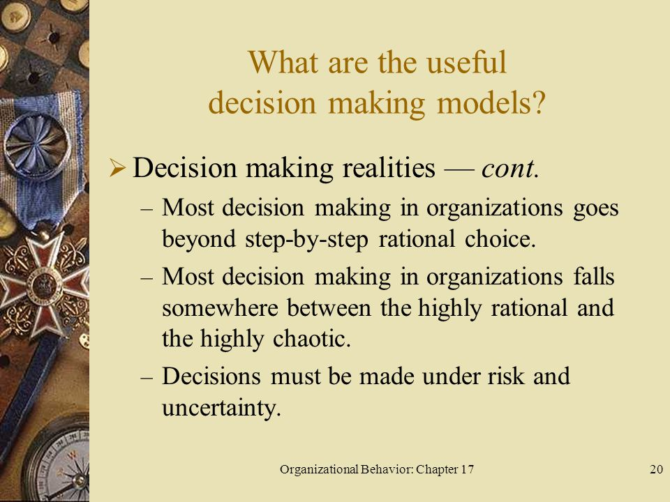 Organizational Behavior: Chapter 1720 What are the useful decision making models.