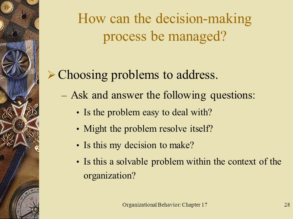 Organizational Behavior: Chapter 1728 How can the decision-making process be managed.