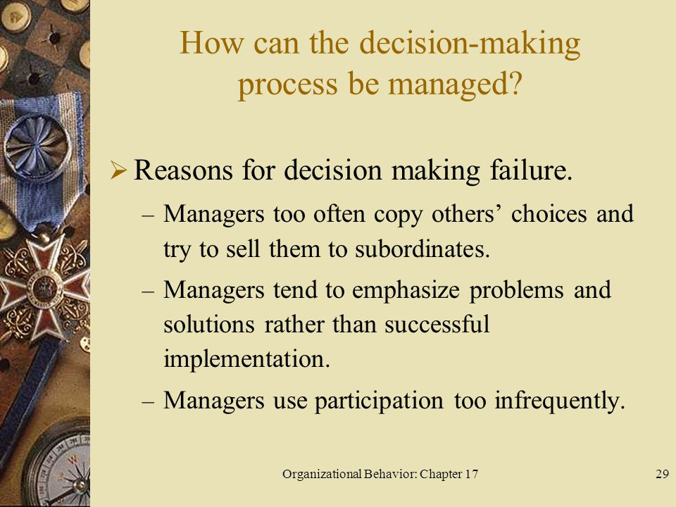 Organizational Behavior: Chapter 1729 How can the decision-making process be managed.