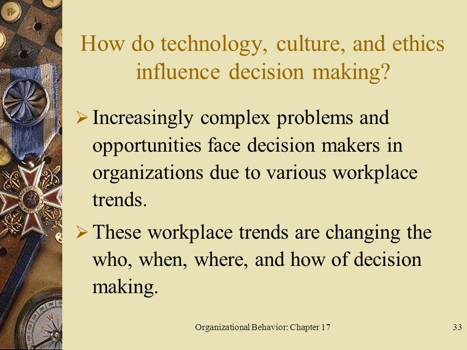 Organizational Behavior: Chapter 1733 How do technology, culture, and ethics influence decision making.