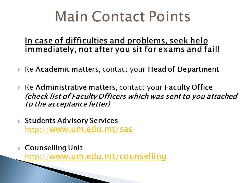 In case of difficulties and problems, seek help immediately, not after you sit for exams and fail.
