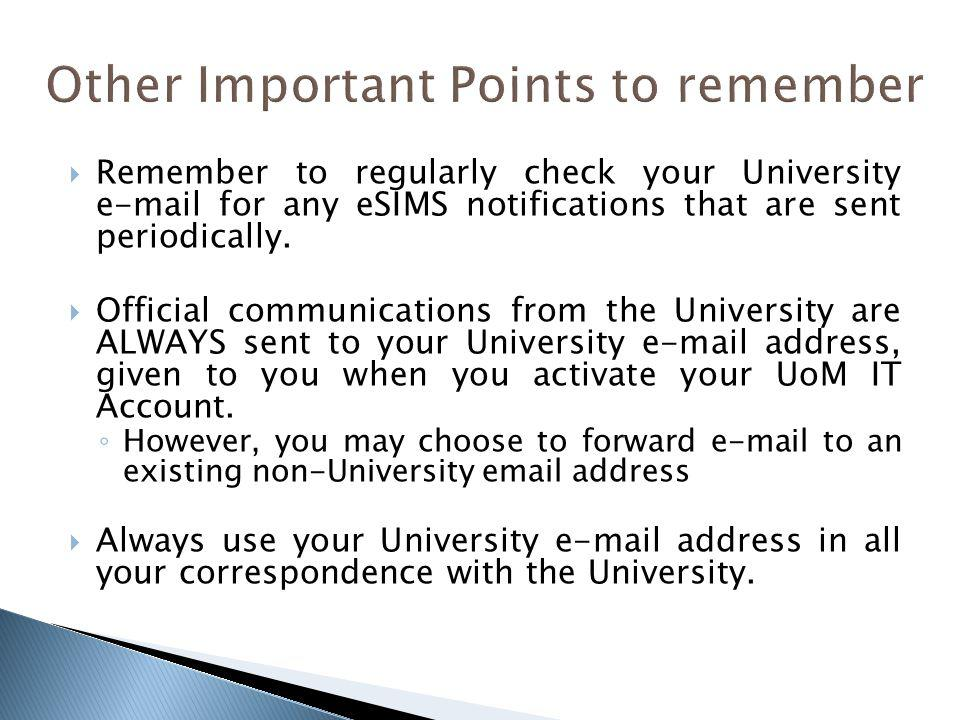 Remember to regularly check your University e-mail for any eSIMS notifications that are sent periodically.