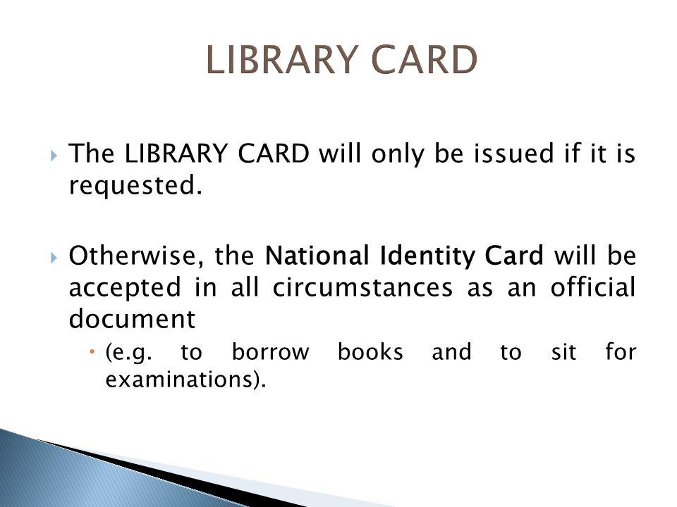 The LIBRARY CARD will only be issued if it is requested.