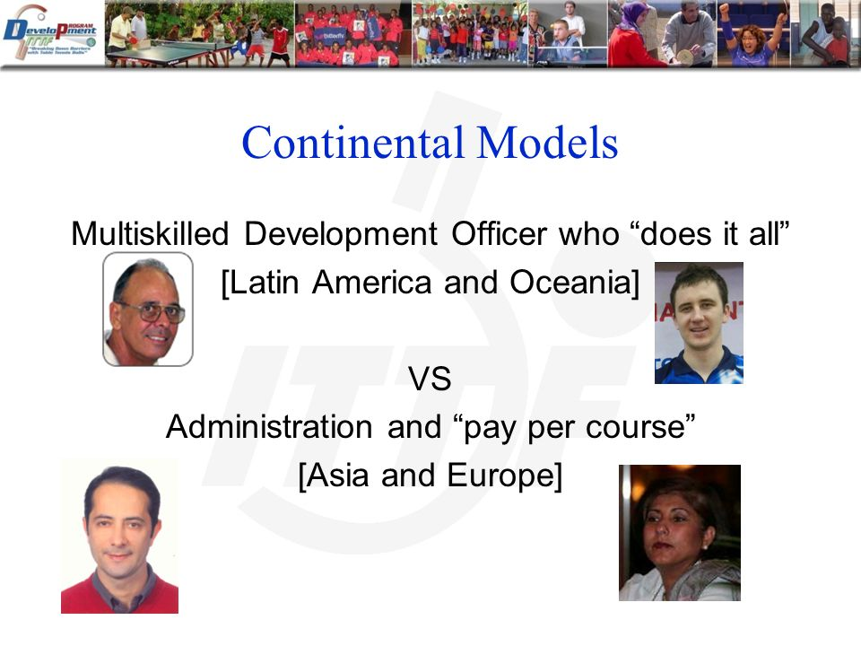 Continental Models Multiskilled Development Officer who does it all [Latin America and Oceania] VS Administration and pay per course [Asia and Europe]