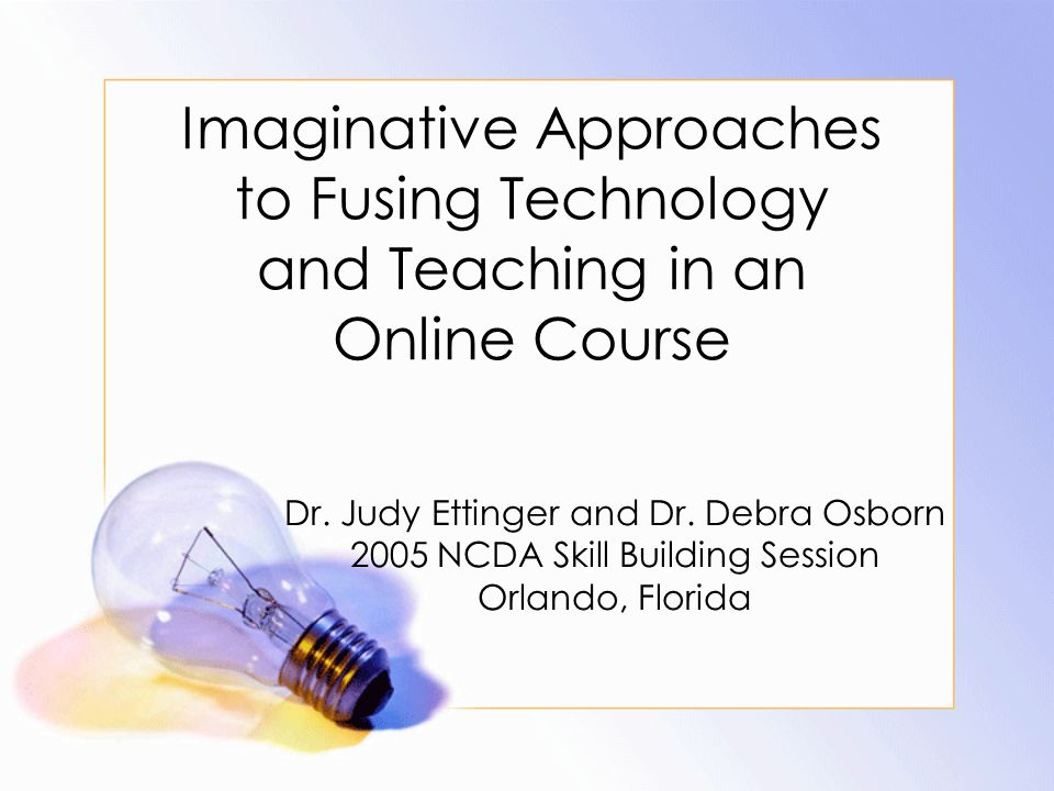 Imaginative Approaches to Fusing Technology and Teaching in an Online Course Dr.