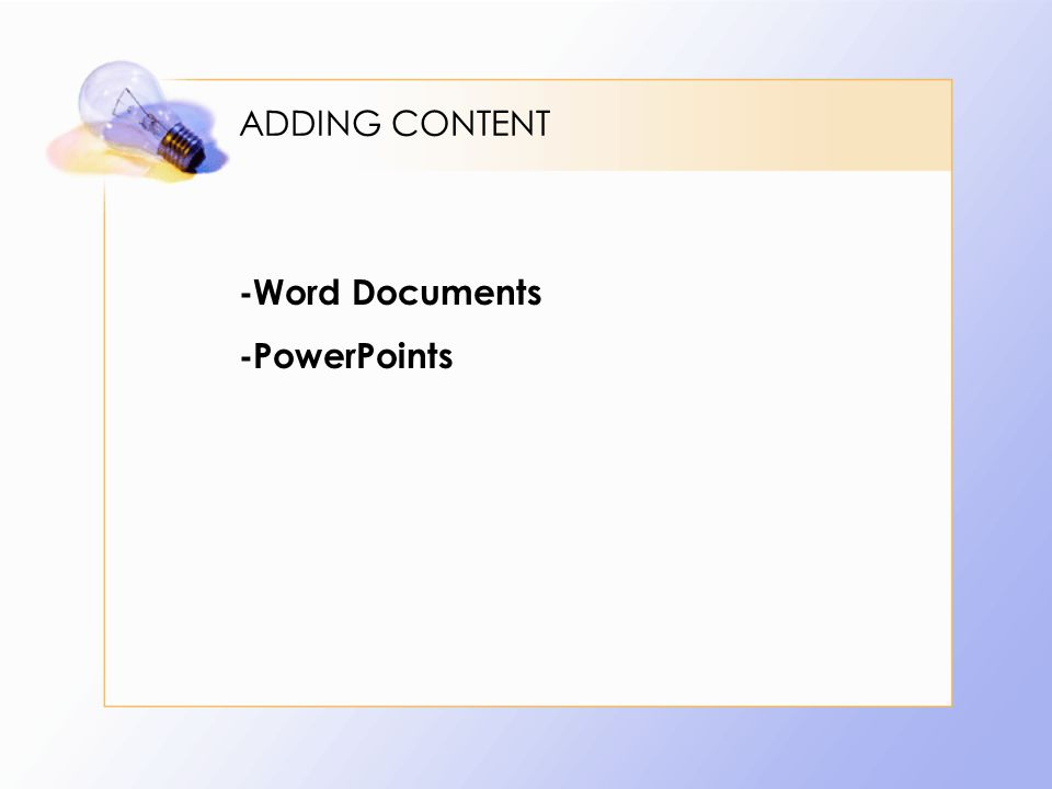 ADDING CONTENT -Word Documents -PowerPoints