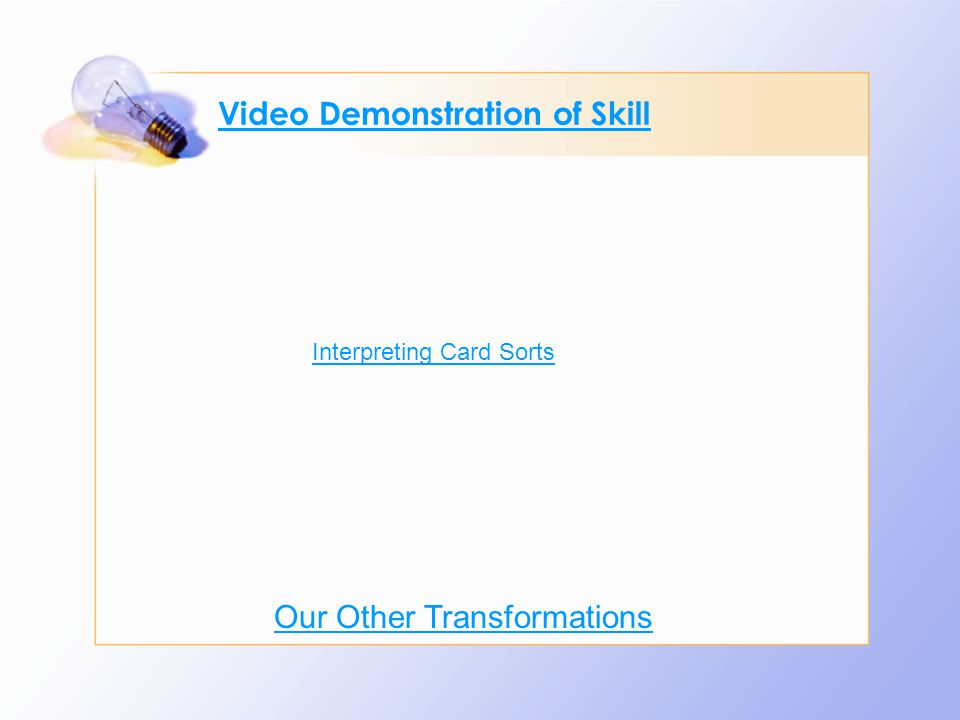 Video Demonstration of Skill Interpreting Card Sorts Our Other Transformations