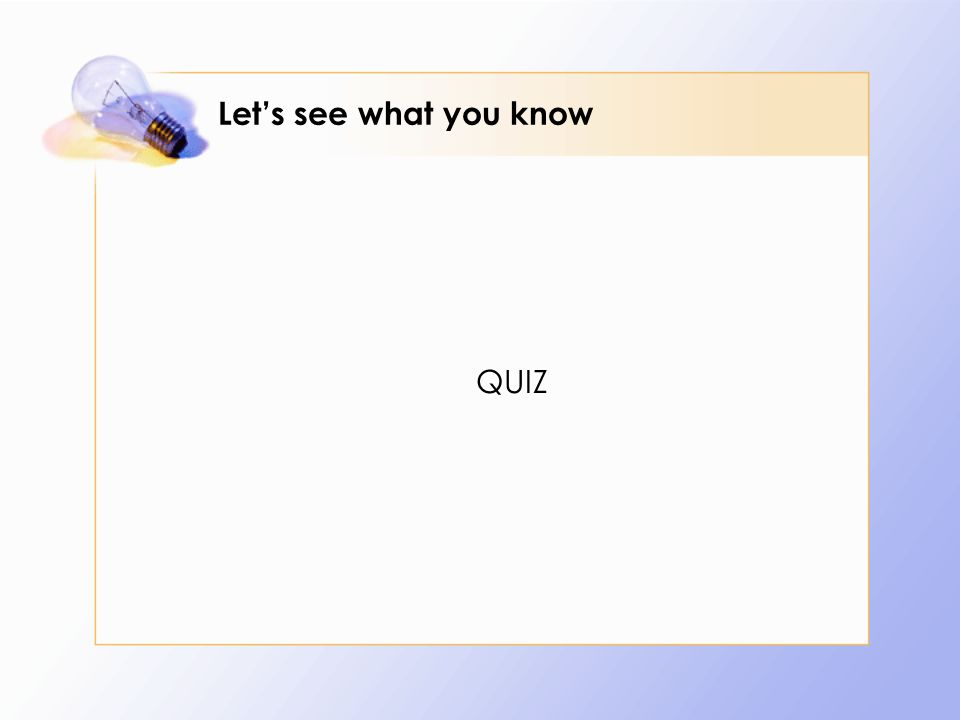 Lets see what you know QUIZ