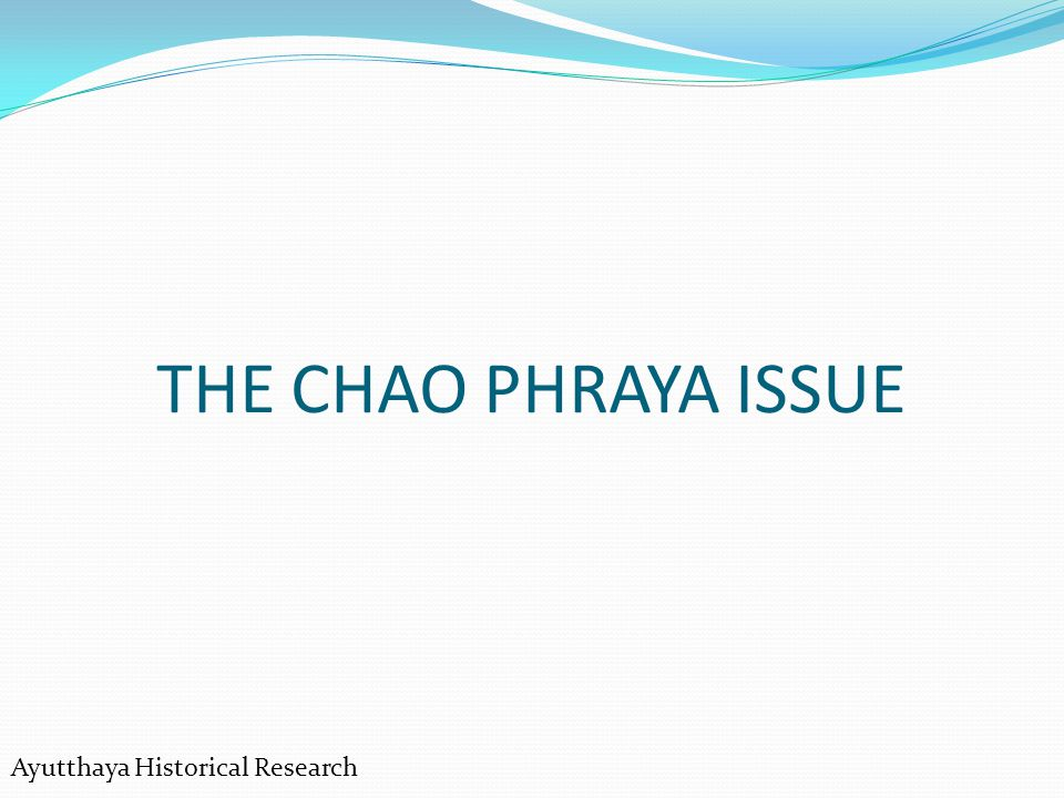 THE CHAO PHRAYA ISSUE Ayutthaya Historical Research