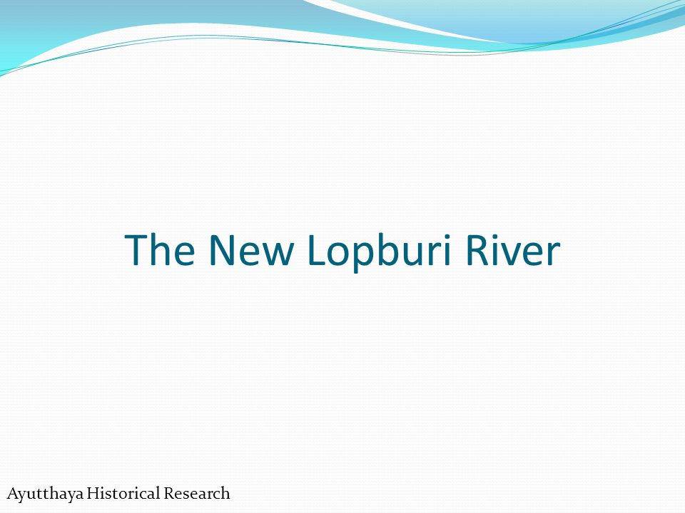 The New Lopburi River Ayutthaya Historical Research