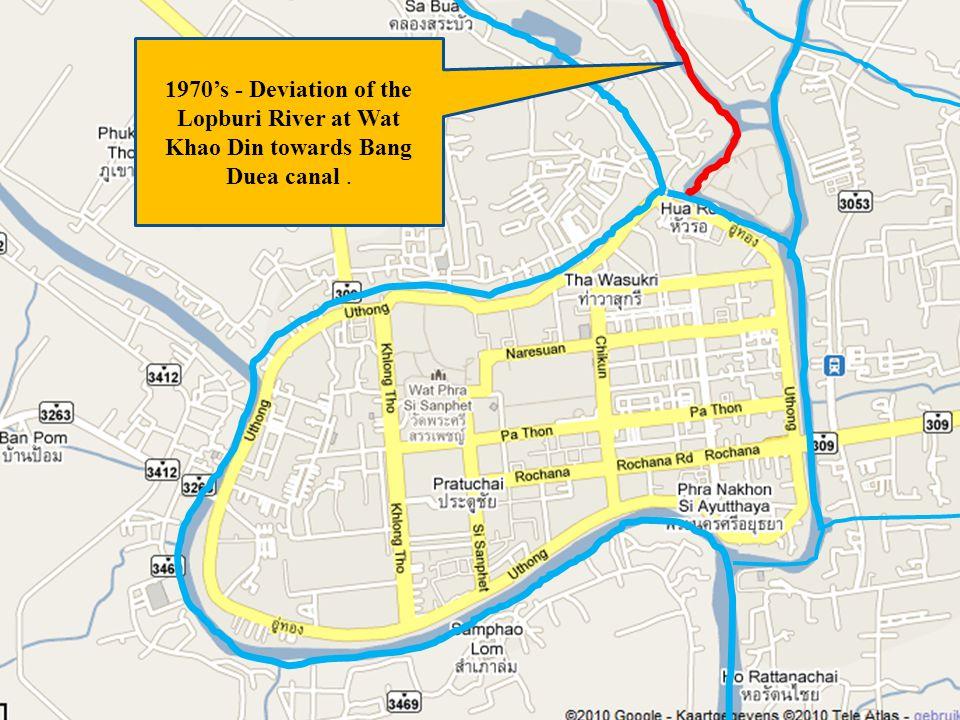 1970s - Deviation of the Lopburi River at Wat Khao Din towards Bang Duea canal.