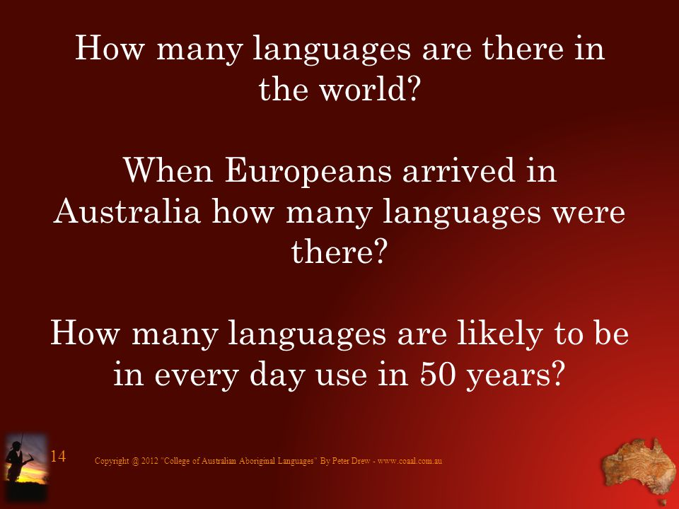 How many languages are there in the world? When Europeans arrived in Australia how many languages were there? How many languages are likely to be in e