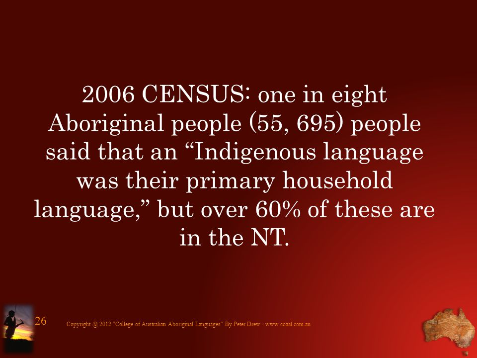 2006 CENSUS: one in eight Aboriginal people (55, 695) people said that an Indigenous language was their primary household language, but over 60% of th