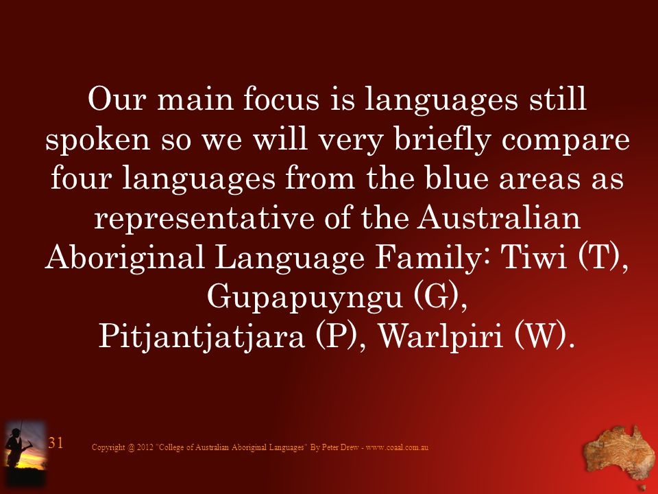 Our main focus is languages still spoken so we will very briefly compare four languages from the blue areas as representative of the Australian Aborig