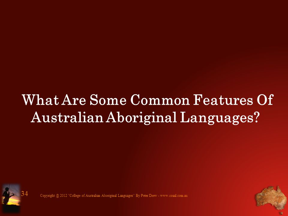 What Are Some Common Features Of Australian Aboriginal Languages? Copyright @ 2012