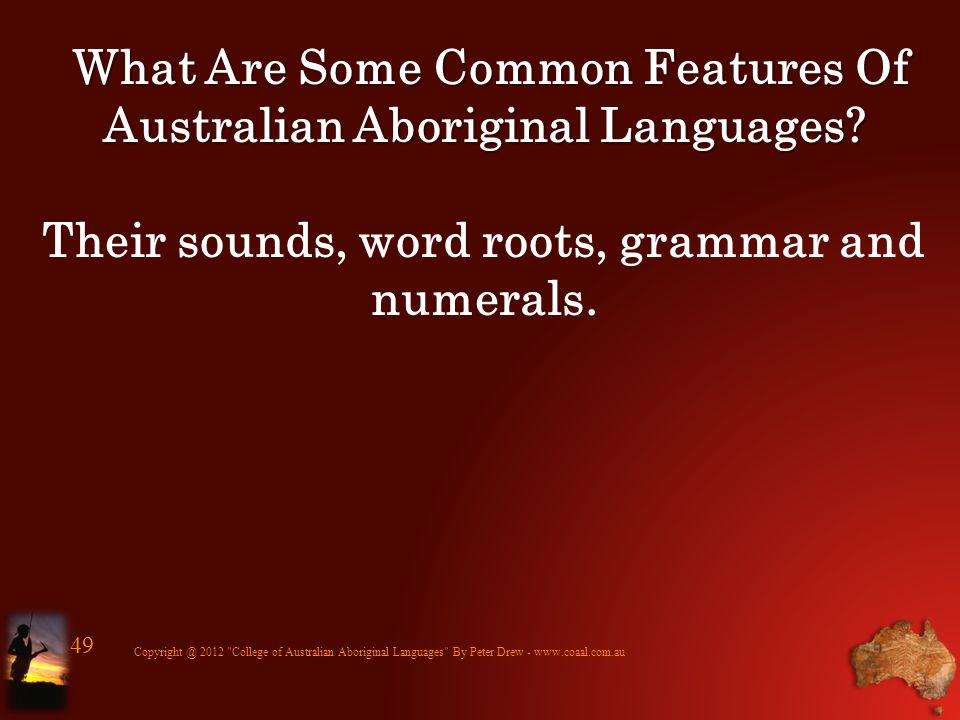 What Are Some Common Features Of Australian Aboriginal Languages? What Are Some Common Features Of Australian Aboriginal Languages? Their sounds, word