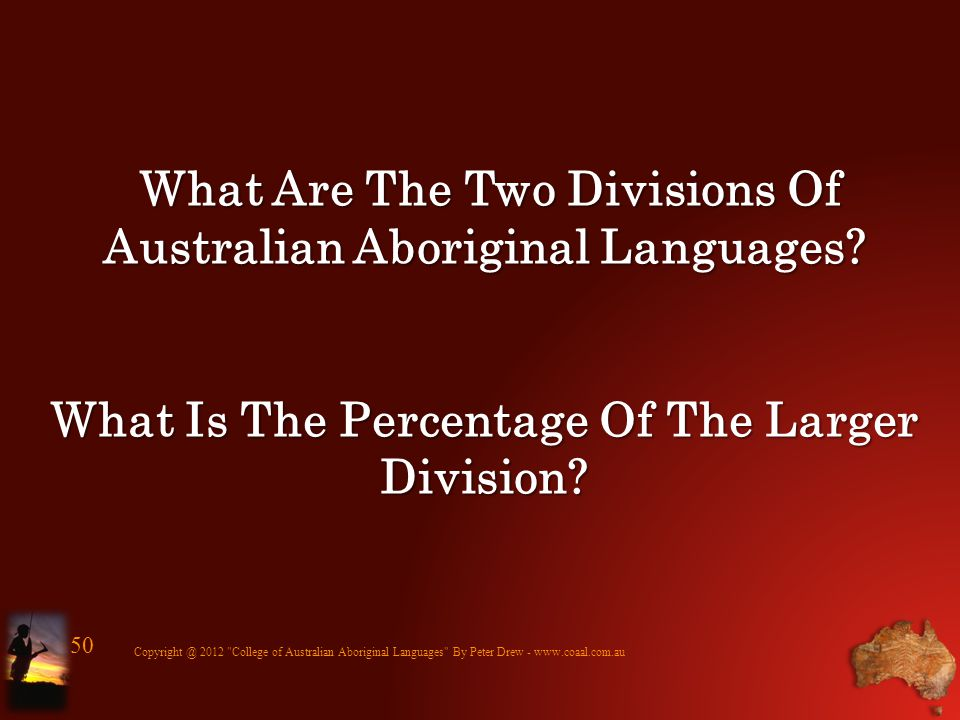 What Are The Two Divisions Of Australian Aboriginal Languages? What Is The Percentage Of The Larger Division? Copyright @ 2012