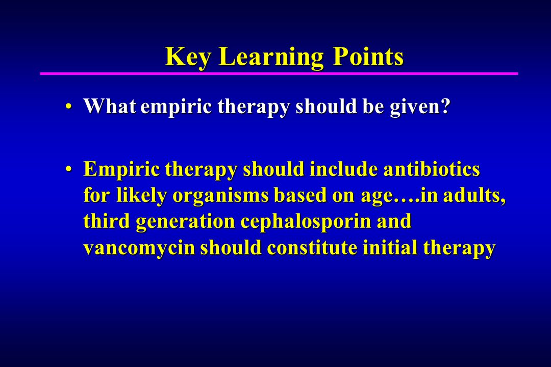 Key Learning Points What empiric therapy should be given What empiric therapy should be given.