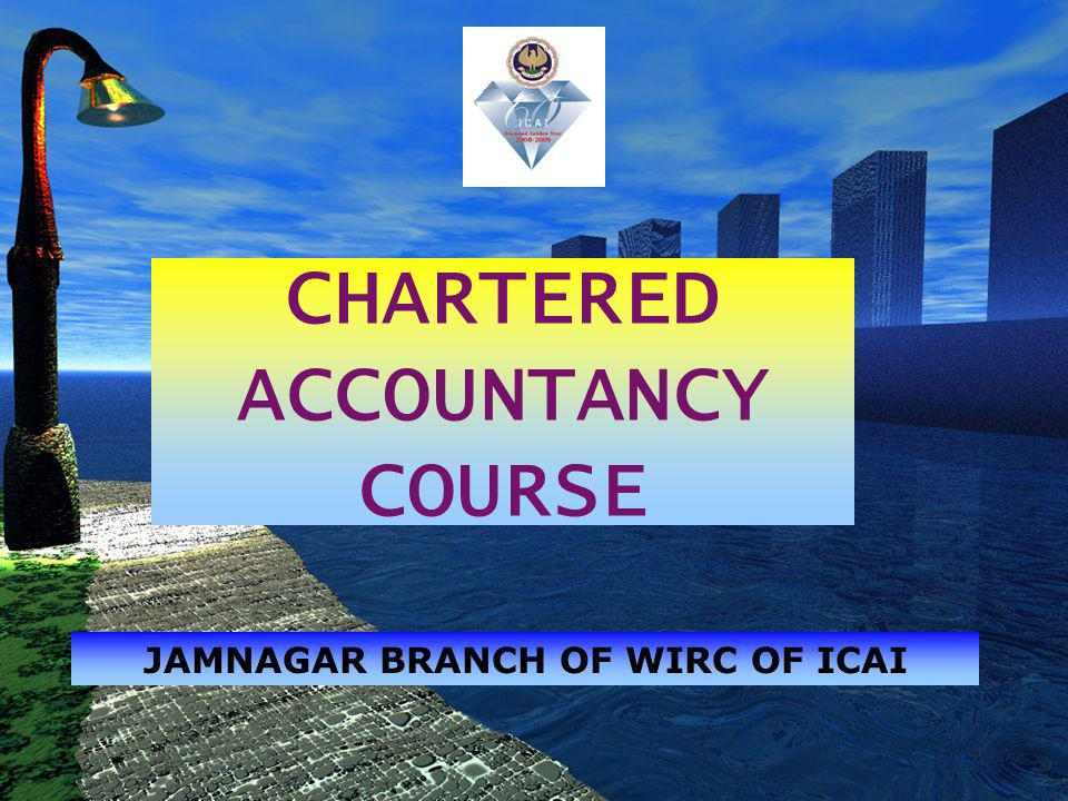 CHARTERED ACCOUNTANCY COURSE JAMNAGAR BRANCH OF WIRC OF ICAI