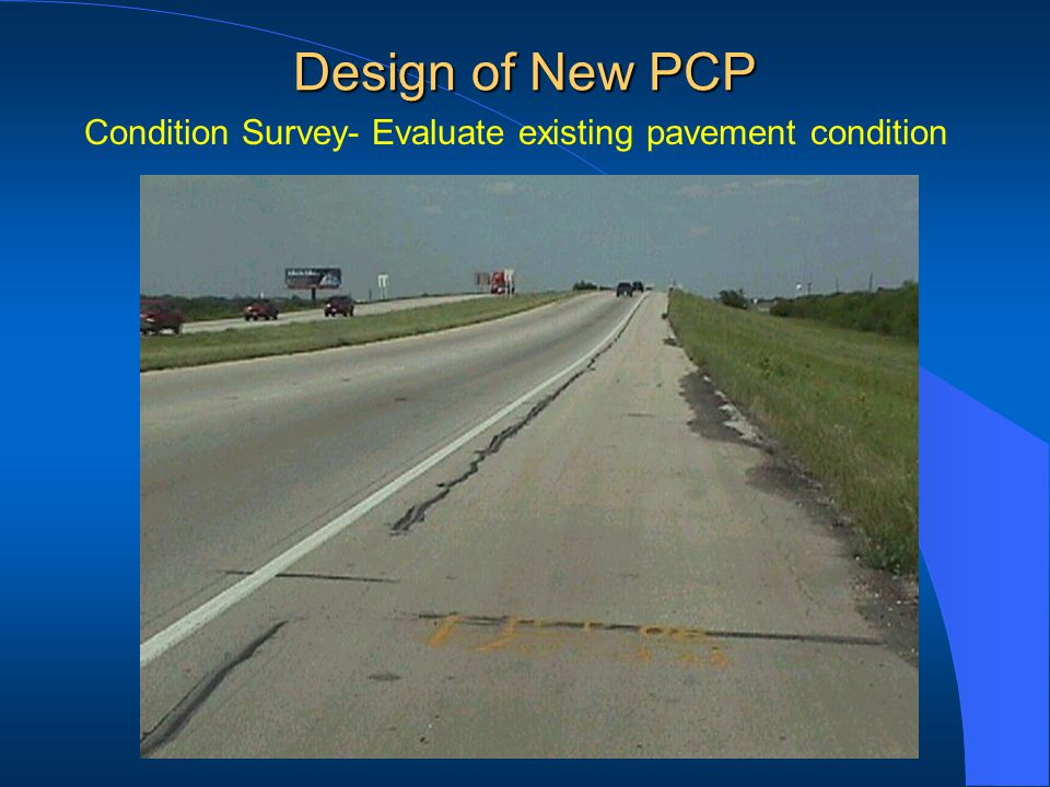 Condition Survey- Evaluate existing pavement condition Design of New PCP
