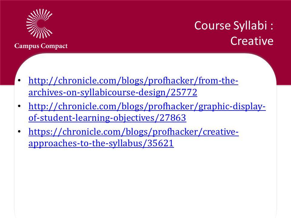 Course Syllabi : Creative http://chronicle.com/blogs/profhacker/from-the- archives-on-syllabicourse-design/25772 http://chronicle.com/blogs/profhacker/from-the- archives-on-syllabicourse-design/25772 http://chronicle.com/blogs/profhacker/graphic-display- of-student-learning-objectives/27863 http://chronicle.com/blogs/profhacker/graphic-display- of-student-learning-objectives/27863 https://chronicle.com/blogs/profhacker/creative- approaches-to-the-syllabus/35621 https://chronicle.com/blogs/profhacker/creative- approaches-to-the-syllabus/35621