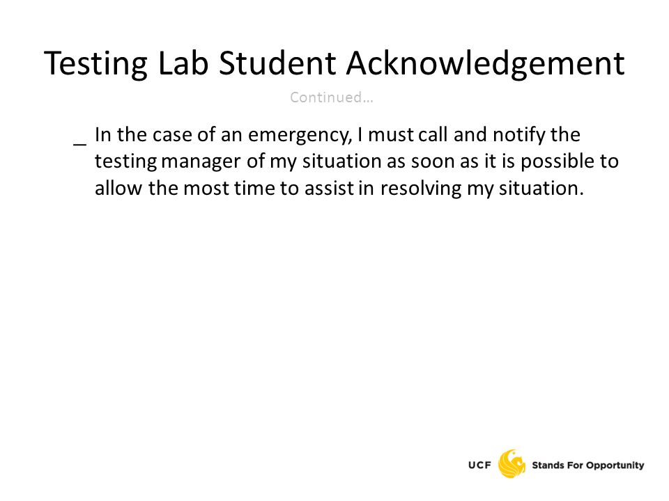 Testing Lab Student Acknowledgement _ In the case of an emergency, I must call and notify the testing manager of my situation as soon as it is possibl