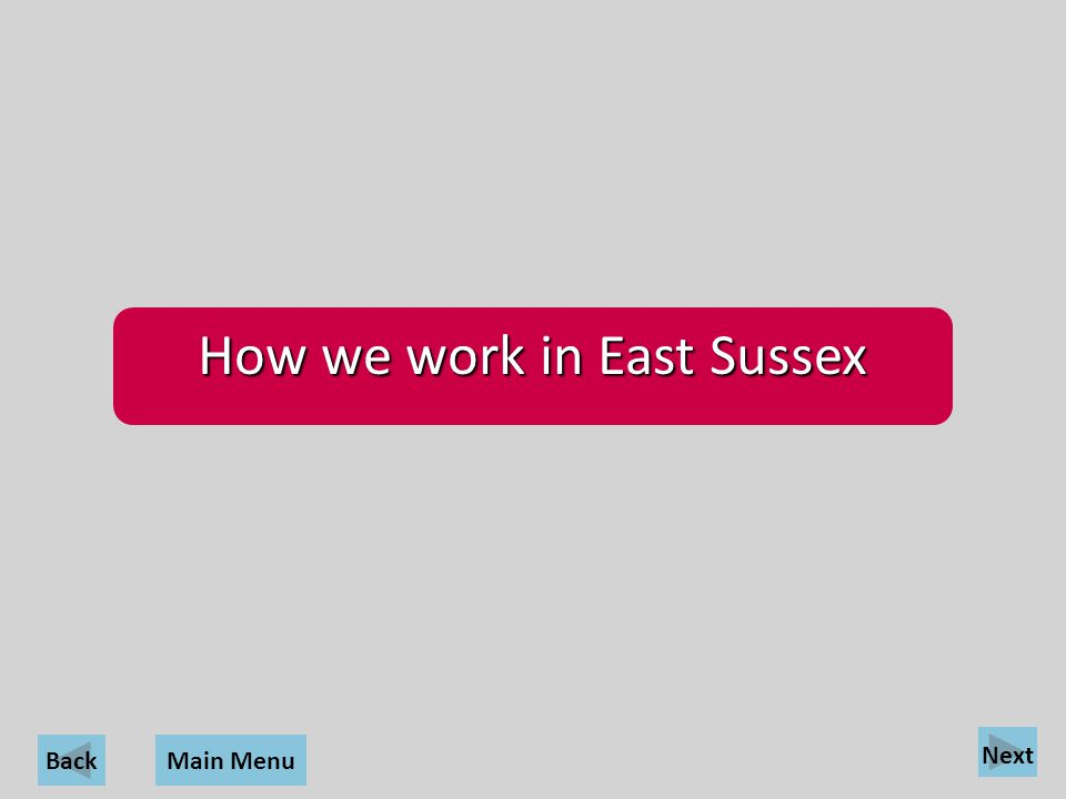Back How we work in East Sussex Main Menu Next