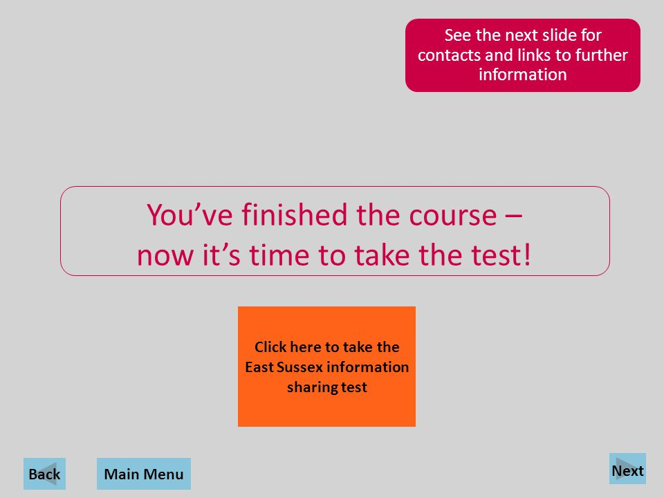 Back Youve finished the course – now its time to take the test! See the next slide for contacts and links to further information Click here to take th