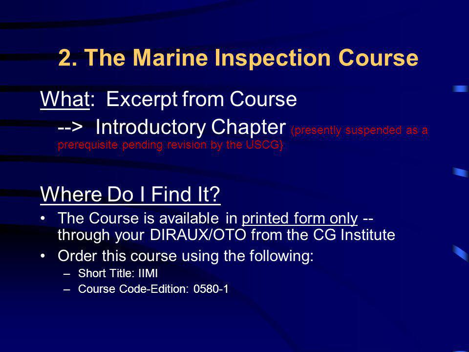2. The Marine Inspection Course What: Excerpt from Course --> Introductory Chapter (presently suspended as a prerequisite pending revision by the USCG