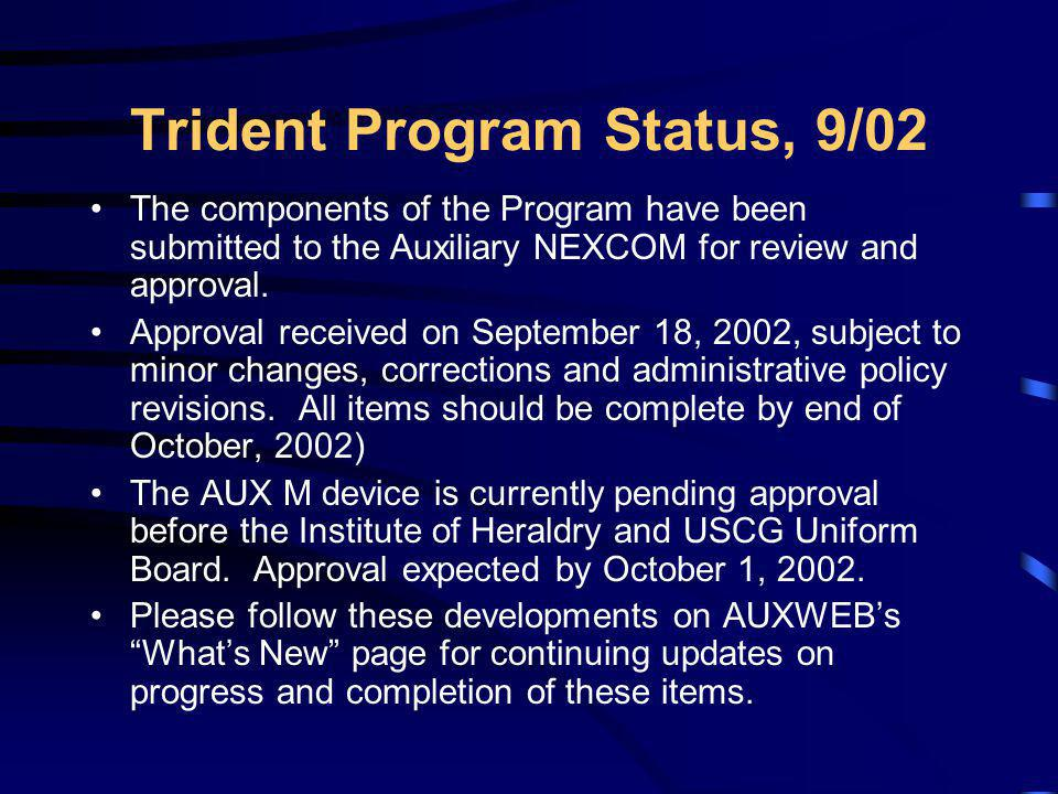Trident Program Status, 9/02 The components of the Program have been submitted to the Auxiliary NEXCOM for review and approval. Approval received on S