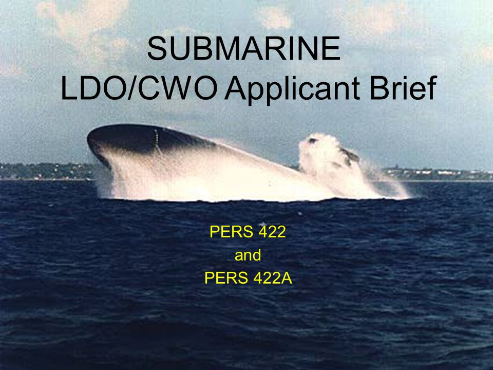 Unclassified SUBMARINE LDO/CWO Applicant Brief PERS 422 and PERS 422A