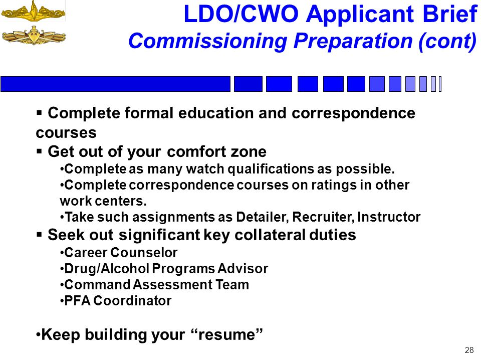 LDO/CWO Applicant Brief Commissioning Preparation (cont) 28 Complete formal education and correspondence courses Get out of your comfort zone Complete