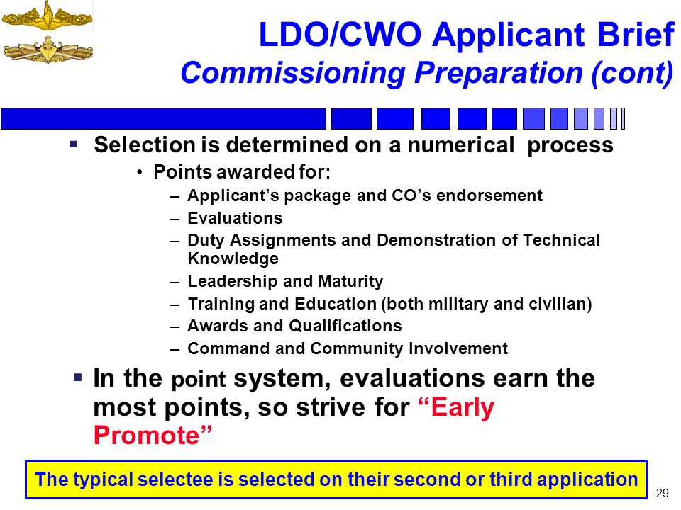 LDO/CWO Applicant Brief Commissioning Preparation (cont) Selection is determined on a numerical process Points awarded for: –Applicants package and CO