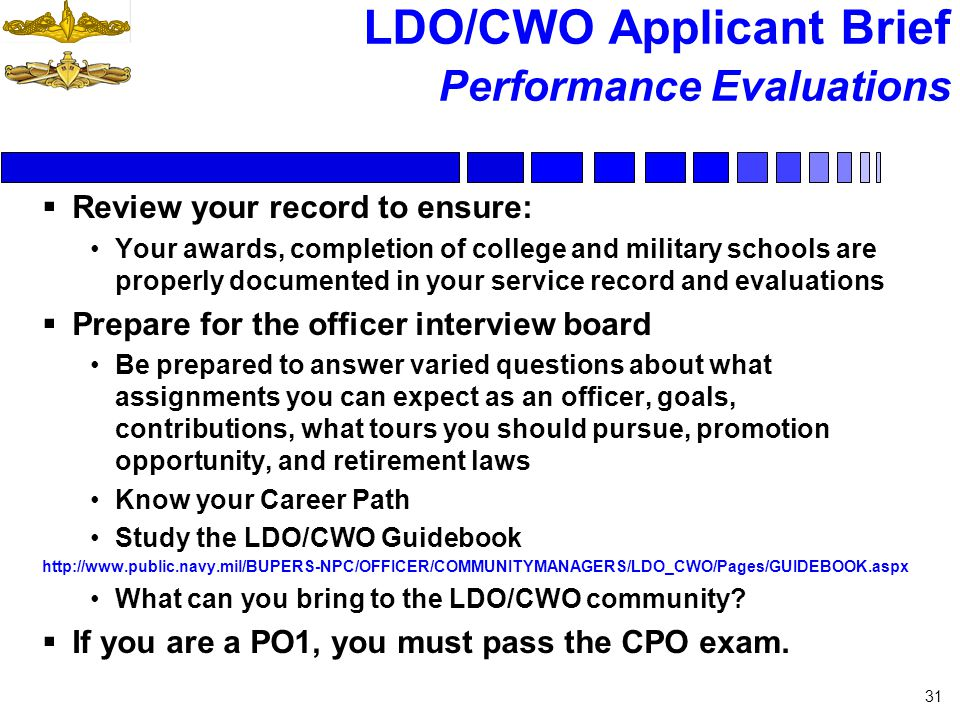 LDO/CWO Applicant Brief Performance Evaluations Review your record to ensure: Your awards, completion of college and military schools are properly doc