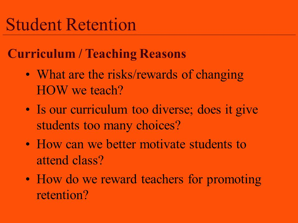 Student Retention What are the risks/rewards of changing HOW we teach.